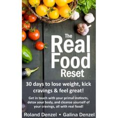 The Real Food Reset: 30 days to lose weight, kick cravings & feel great   Get in touch with your primal instincts, detox your body, and cleanse yourself of cravings, all with real food!  #Paleo #Diet #Foods