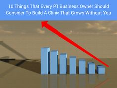 10 Things That Every PT Business Owner Should Consider To Build A Clinic That Grows Without You