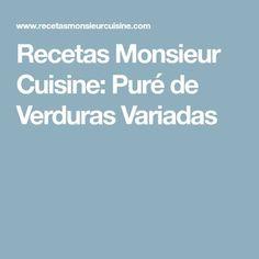 Recetas Monsieur Cuisine: Puré de Verduras Variadas Cooking, Easy Meals, Lentils, Salads, Sweets, Steamer Recipes, Cooking Food, Kitchen, Brewing