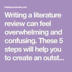 Writing a literature review can feel overwhelming and confusing. These 5 steps will help you to create an outstanding literature review efficiently.