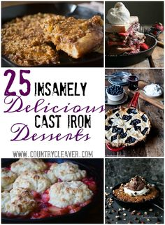 25 Insanely Delicious Cast Iron Desserts from cobblers, to skillet cookies, pies and MORE!