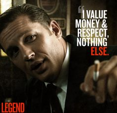 "Legend - The two most important things to a gangster ""I value money & respect, nothing ELSE."" #GangsterMovie #GangsterFlick"