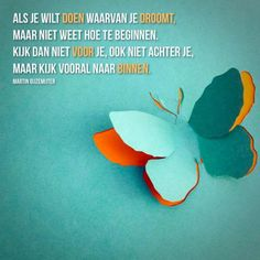Als je wilt doen waarvan je droomt. Dream Quotes, Love Quotes, Dutch Phrases, Courage Quotes, Advice Quotes, Writing Quotes, Good Thoughts, New Beginnings, Feel Good