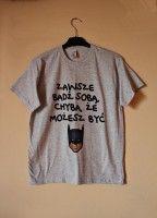 Koszulka z nadrukiem ZAWSZE BĄDŹ SOBĄ, CHYBA, ŻE MOŻESZ BYĆ BATMANEM