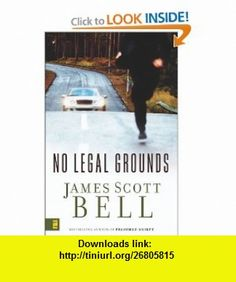 No Legal Grounds James Scott Bell , ISBN-10: 0310269024  ,  , ASIN: B002YNS2IS , tutorials , pdf , ebook , torrent , downloads , rapidshare , filesonic , hotfile , megaupload , fileserve