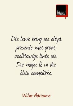 Die lewe se magic lê in klein oomblikke. __ⓠ Wilna Adriaanse Love Me Quotes, Some Quotes, Quotes To Live By, Afrikaans Language, Afrikaanse Quotes, Special Quotes, Quote Posters, Inspirational Thoughts, Wise Words