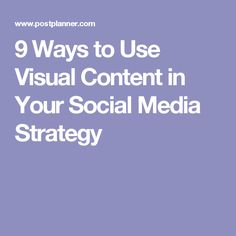 9 Ways to Use Visual Content in Your Social Media Strategy