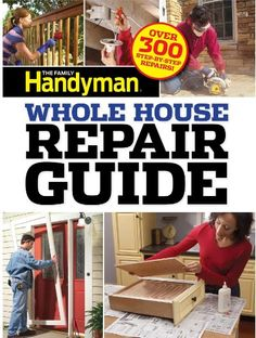 Family Handyman Whole House Repair Guide: Over 300 Step-by-Step Repairs! by Editors Of Family Handyman http://www.amazon.com/dp/1621450562/ref=cm_sw_r_pi_dp_lp4xub1RSHFKJ