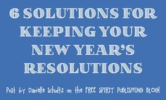School Counselor Blog: New Free Spirit Publishing Post: 6 Solutions for Keeping Your New Year's Resolutions