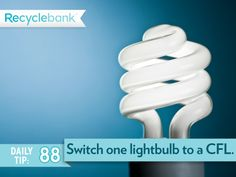 Switch out one lightbulb to a LED or CFL. I am using these bulbs