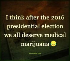 My state, CA, just voted to legalize weed for recreational use, but it doesn't really bring me much joy at the moment, no joy at all.