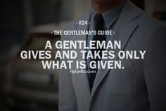 The Gentleman's Guide #24 A Gentleman Gives And Takes Only What Is Given