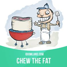 """""""Chew the fat"""" means """"to chat or gossip"""".  Example: We sat in a bar most of the…"""