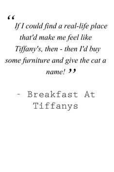 3930e7418bf5 Audrey Hepburn   Breakfast at Tiffanys Quotes -My favorite line in the  movie! http