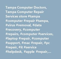 Tampa Computer Doctors, Tampa Computer Repair Services store #tampa #computer #repair #tampa, #virus #removal, #data #recovery, #computer #repairs, #computer #services, #laptop #repair, #computer #support, #mac #repair, #pc #repair, #it #service #helpdesk, #apple #repair, #online #pc #tech #support, #it #help #desk, #computer #technician #support, #iphone #repair, #hard #drive #recovery, #geek #squad, #remote #pc #support…