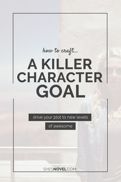 How to Craft a Killer Character Goal For Your Hero