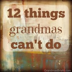 12 things grandmas cant do<<loved reading these. All so true. First Time Grandma, Grandma And Grandpa, Grandma Quotes, Cousin Quotes, Daughter Quotes, Father Daughter, Girl Quotes, Quotes Quotes, Quotes About Grandchildren