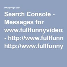 Search Console - Messages for www.fullfunnyvideos.com - http://www.fullfunnyvideos.com/