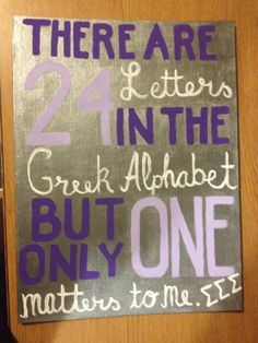 "Tri sigma big little craft sorority  ""There Are 24 Letters In The Greek Alphabet But Only One Matters To Me."""