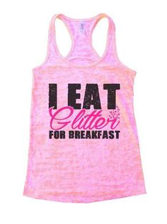 I Eat Glitter For Breakfast Burnout Tank Top By Womens Tank Tops