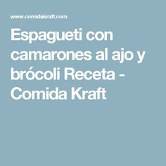 Espagueti con camarones al ajo y brócoli Receta - Comida Kraft