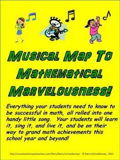 "The Back to School Math Song (""Musical Map to Mathematical Marvelousness"") contains everything your students need to know to be successful in math; all condensed into this handy little three-verse song!  Sing this with your students at the beginning of the school year (it works well in fourth through seventh grades), and as often as you need to throughout the year, and your students will not only love it, but will be ready to achieve at a high level in your math class!"