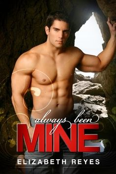 2. ALWAYS BEEN MINE - SERIE THE MORENO BROTHERS, ELIZABETH REYES http://bookadictas.blogspot.com/2014/12/serie-moreno-brothers-elizabeth-reyes.html