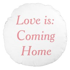 Love is Coming Home - Pink - Quote Round Pillow