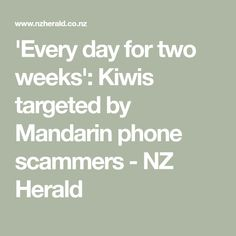 'Every day for two weeks': Kiwis targeted by Mandarin phone scammers - NZ Herald