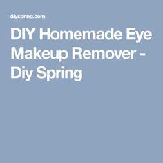 DIY Homemade Eye Makeup Remover - Diy Spring