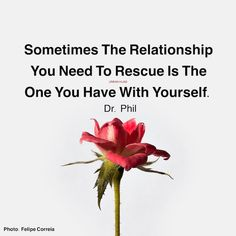 Sometimes the relationship you need to rescue is the one you have with yourself. Dr. Phil