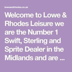 Welcome to Lowe & Rhodes Leisure we are the Number 1 Swift, Sterling and Sprite Dealer in the Midlands and are based in Stoke on Trent. We are a family owned and run business and have been established for almost 40 years offering