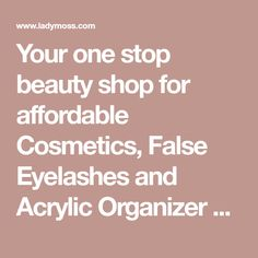 Your one stop beauty shop for affordable Cosmetics, False Eyelashes and Acrylic Organizer needs!