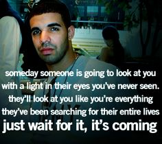normally wouldnt quote someone like drake...but i like this one.