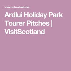 Ardlui Holiday Park Tourer Pitches | VisitScotland