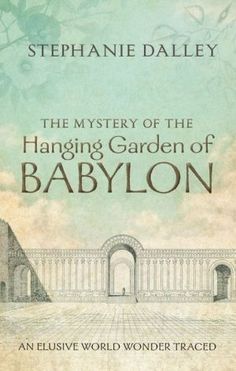22 best hanging gardens images on pinterest hanging gardens i just viewed this as a pbs documentary the other nightw i would like to consider reading her book the mystery of the hanging garden of babylon an fandeluxe Image collections