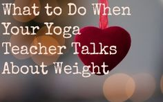 What to Do When Your Yoga Teacher Talks About Weight - Curvy Yoga