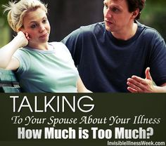 Talking To Your Spouse About Your Illness: How Much is Too Much?  Christian-based, but some good tips/suggestions in here even if you don't identify as Christian.