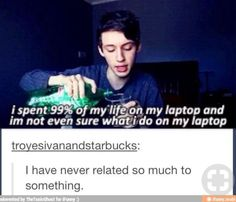 I relate to Troye in so many ways