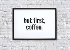 but first, coffee. Typography Quote Art Print by chloevaux on Etsy https://www.etsy.com/listing/129008943/but-first-coffee-typography-quote-art