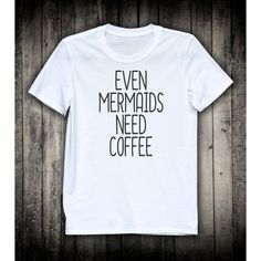 Even Mermaids Need Coffee Funny Sassy Slogan Tee Sass Cute Gift Shirt... ($15) ❤ liked on Polyvore featuring tops, t-shirts, lightweight t shirts, unisex t shirts, collared shirt, bleached shirts and beach shirts