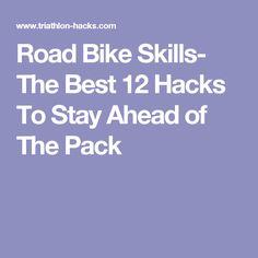 Road Bike Skills- The Best 12 Hacks To Stay Ahead of The Pack