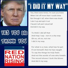 "RNR Kentucky (@RNRKentucky) | Twitter........Words From ""I Did it My Way"" Perfect for @realDonaldTrump  We All Know He Did It His Way I'm So Glad He Did So Proud of Him #RedNationRising"