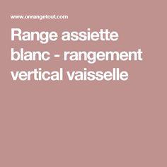Range assiette blanc - rangement vertical vaisselle