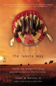 The Lakota Way: Stories and Lessons for Living; Native American Wisdom on Ethics and Character