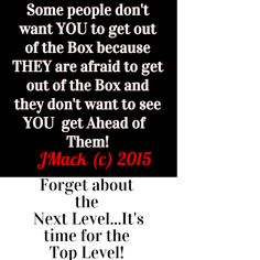 Stop waiting on people to accept you and your Dreams.  It's time to get out of the box and close the lid!