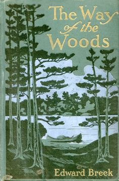 'The way of the woods' by Edward Breck. Putnam; London, New York, 1908