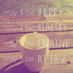 morning mantra, May I be Happy, may I be healthy, may I be creative, may I be at ease