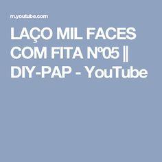 LAÇO MIL FACES COM FITA Nº05    DIY-PAP - YouTube
