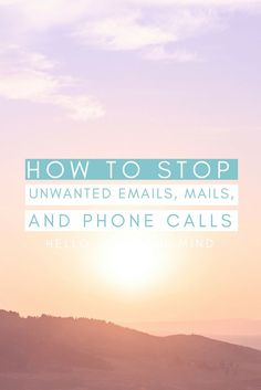 Are you tired of receiving tones of unwanted emails, mails and phone calls? Go to http://www.hellopeacefulmind.com to find a step by step guide to stop this madness and get your time back!